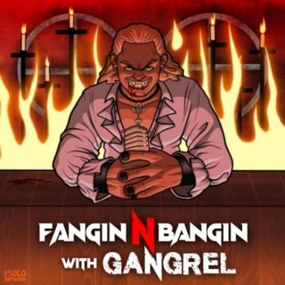 Fangin N Bangin with Gangrel