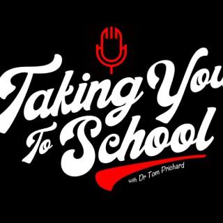 Taking You To School w/ Dr. Tom Prichard
