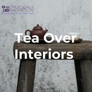 Tea Over Interiors