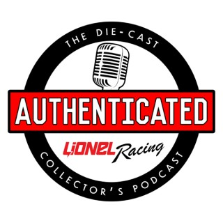 Authenticated: The Die-cast Collector's Podcast from Lionel Racing