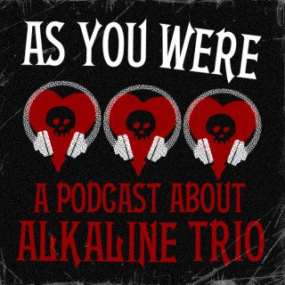 As You Were: A Podcast About Alkaline Trio