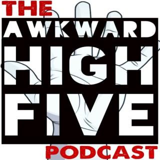 Awkward High Five Podcast