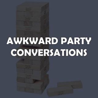 Awkward Party Conversations