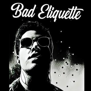 Bad Etiquette