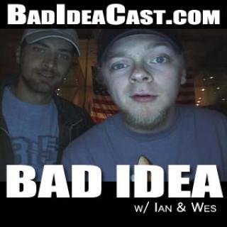 Bad Idea w/ Ian & Tedious Kyle