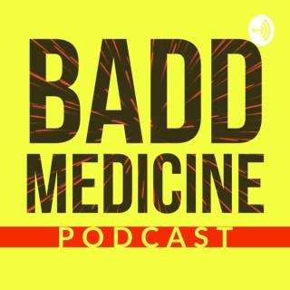 Badd Medicine Podcast