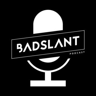 Badslant Podcast
