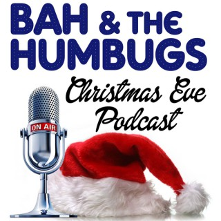 Bah & The Humbugs Christmas Eve Podcast