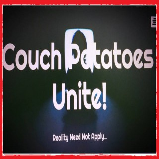 Couch Potatoes Unite!